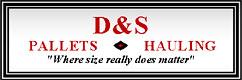 D&S Pallets, Hauling & Mulch